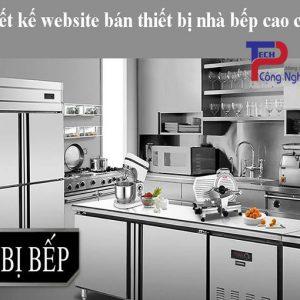 Thiết Kế Website Bán Thiết Bị Nhà Bếp Cao Cấp Chất Lượng